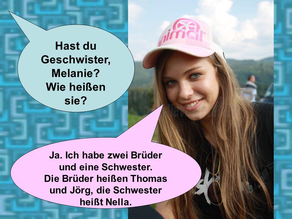 Hast du Geschwister, Melanie Wie heißen sie