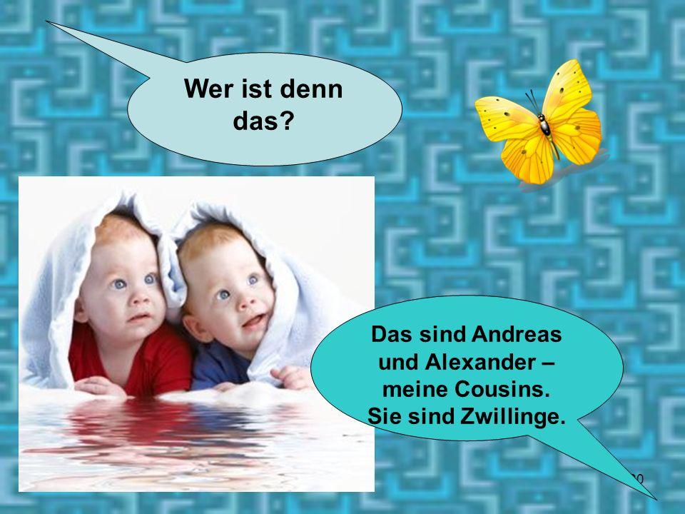 Das sind Andreas und Alexander – meine Cousins.