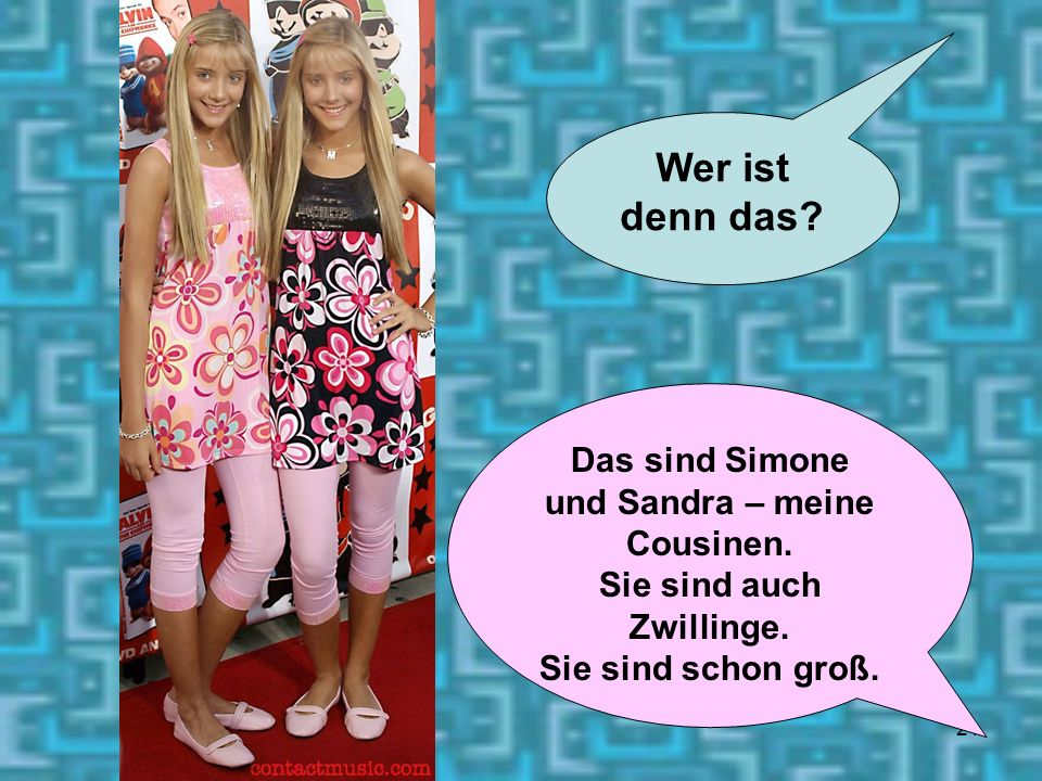 Das sind Simone und Sandra – meine Cousinen. Sie sind auch Zwillinge.