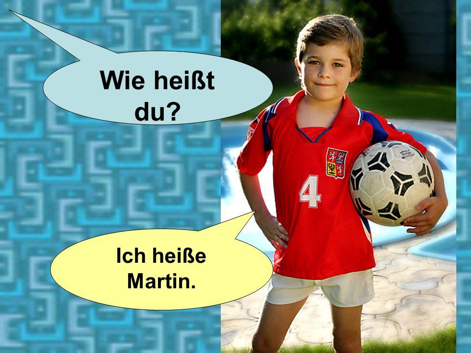 Wie heißt du Ich heiße Martin.