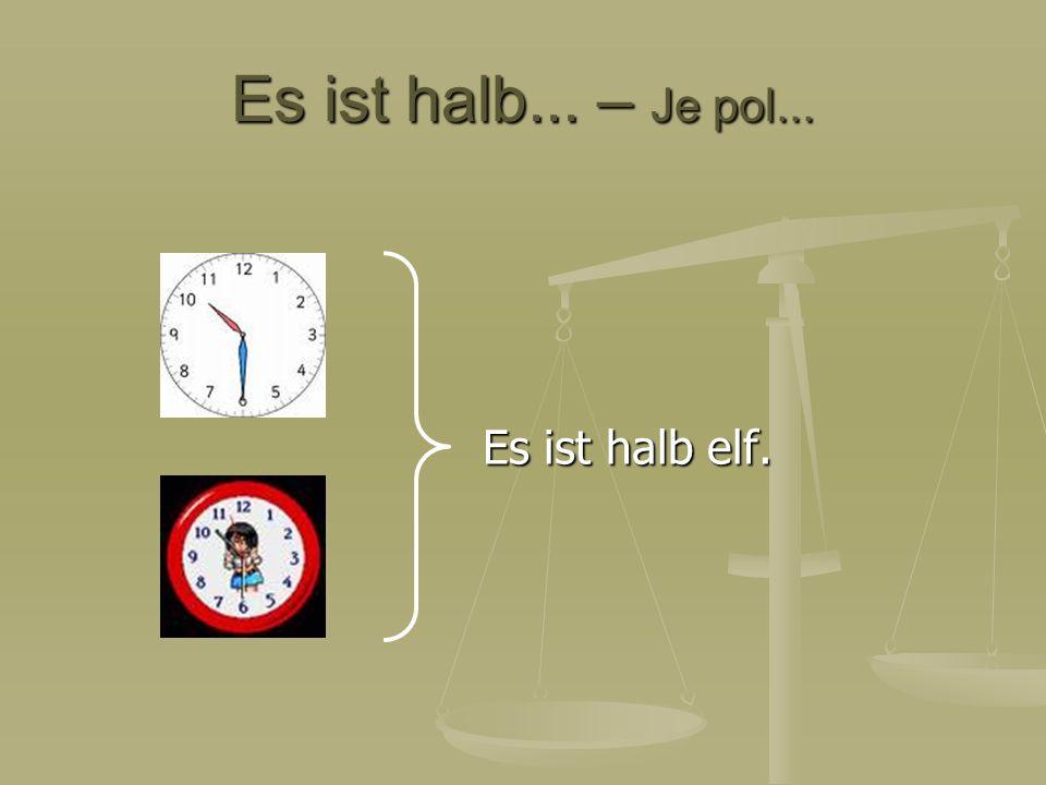 Es ist halb... – Je pol... Es ist halb elf.