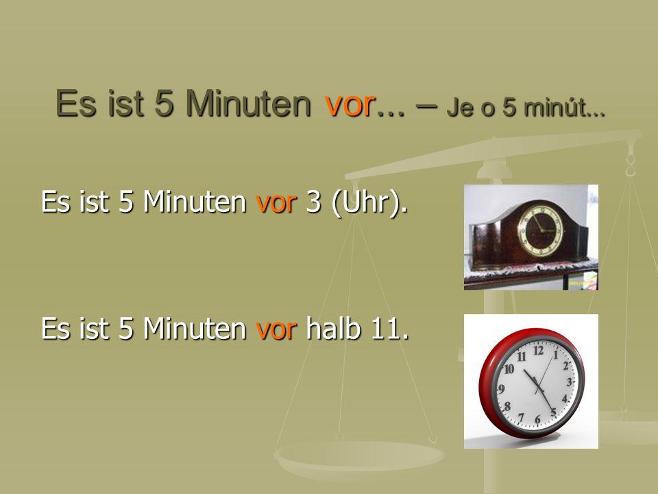 Es ist 5 Minuten vor... – Je o 5 minút...