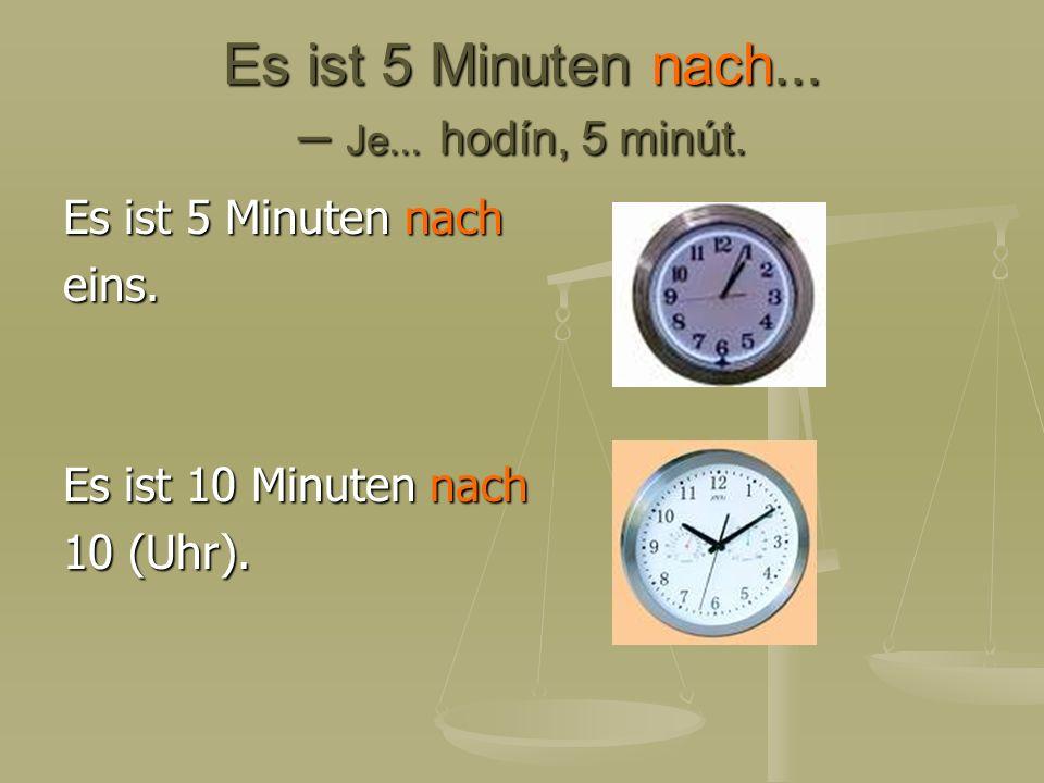 Es ist 5 Minuten nach... – Je... hodín, 5 minút.