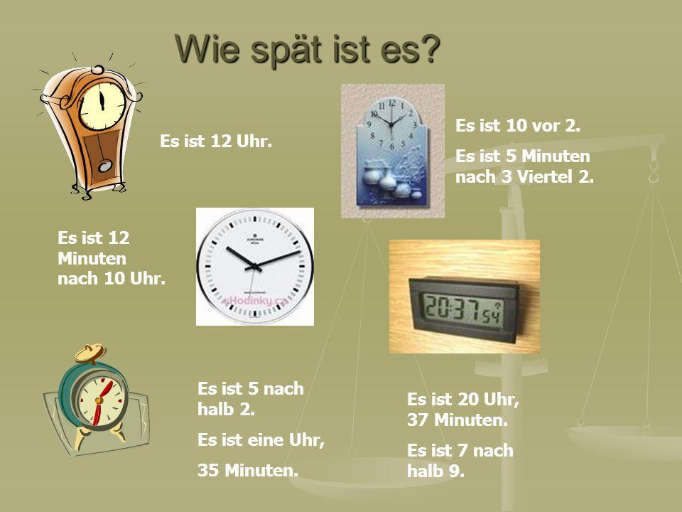 Wie spät ist es Es ist 10 vor 2. Es ist 5 Minuten nach 3 Viertel 2.