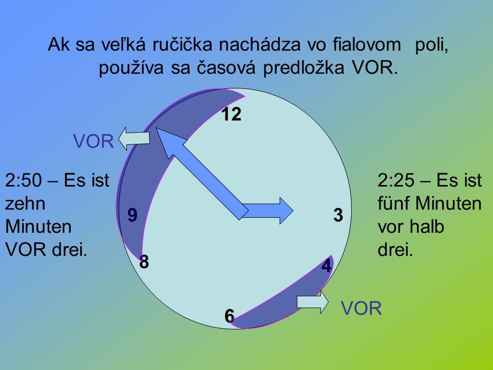 Ak sa veľká ručička nachádza vo fialovom poli, používa sa časová predložka VOR.