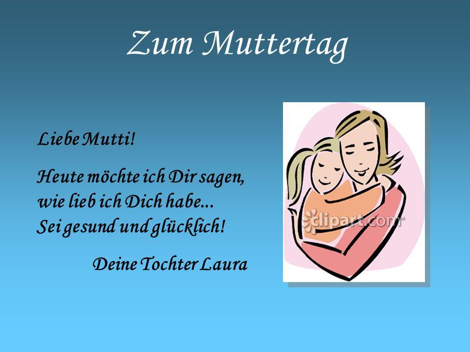 Zum Muttertag Liebe Mutti!