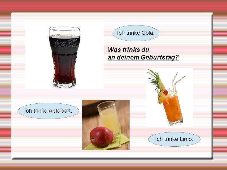 Was trinks du an deinem Geburtstag Ich trinke Cola.