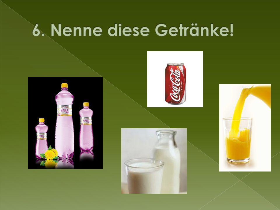 6. Nenne diese Getränke!