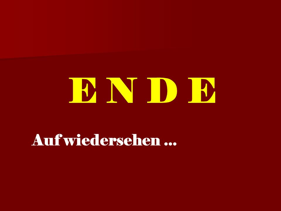 E N D E Auf wiedersehen ...