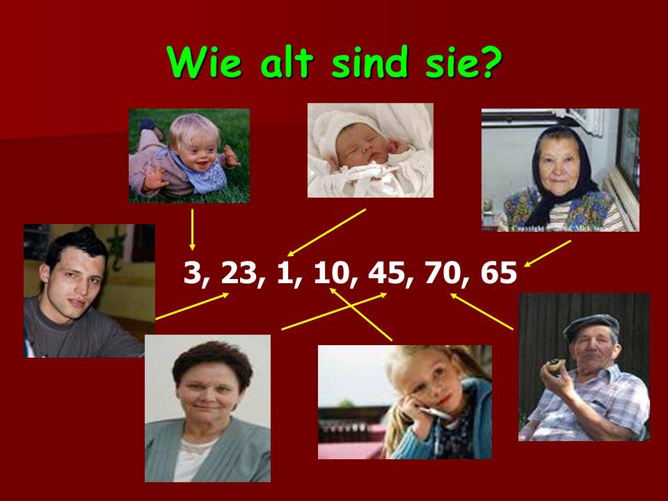 Wie alt sind sie 3, 23, 1, 10, 45, 70, 65