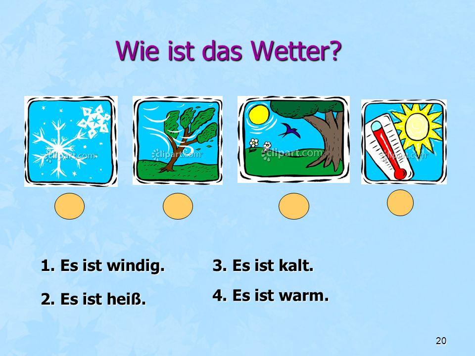 Wie ist das Wetter 1. Es ist windig. 3. Es ist kalt. 4. Es ist warm.