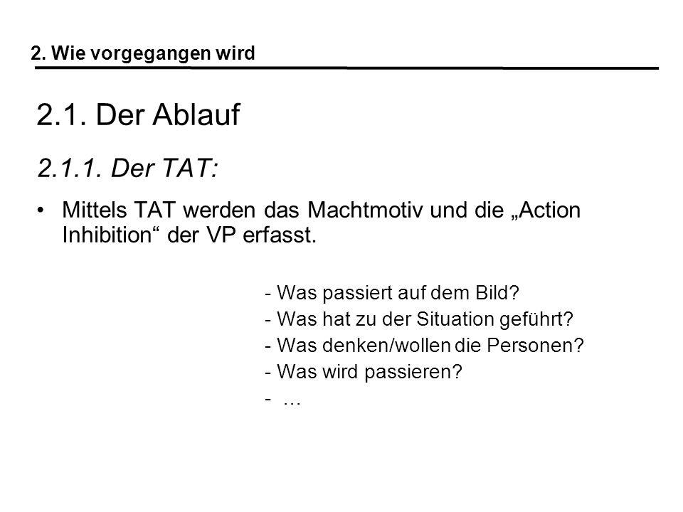 """2. Wie vorgegangen wird 2.1. Der Ablauf. 2.1.1. Der TAT: Mittels TAT werden das Machtmotiv und die """"Action Inhibition der VP erfasst."""