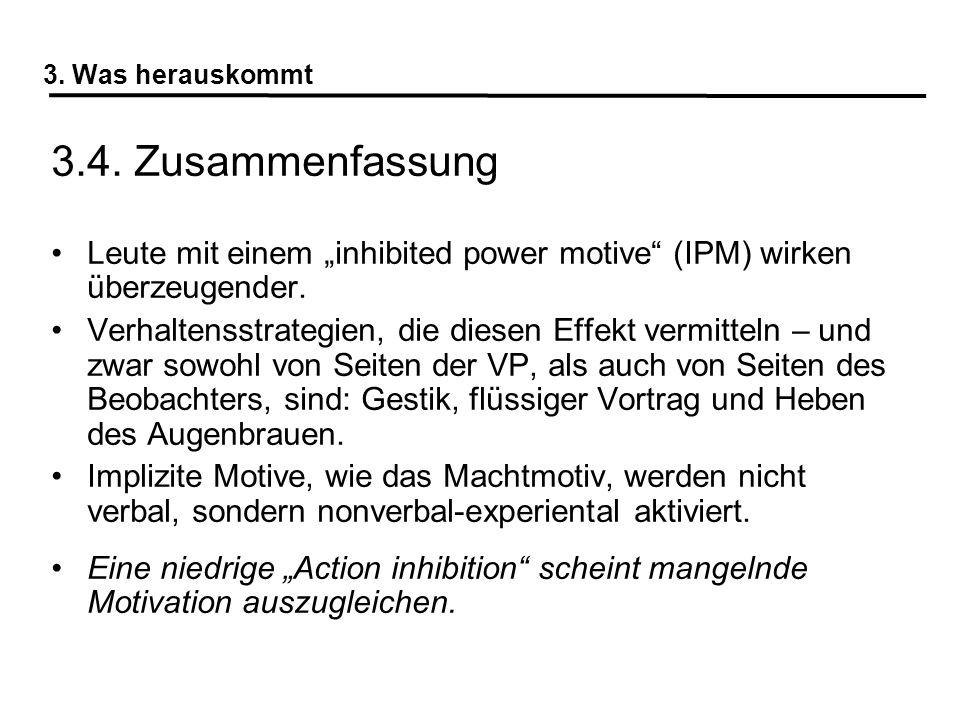"""3. Was herauskommt 3.4. Zusammenfassung. Leute mit einem """"inhibited power motive (IPM) wirken überzeugender."""