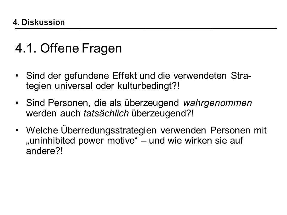 4. Diskussion 4.1. Offene Fragen. Sind der gefundene Effekt und die verwendeten Stra- tegien universal oder kulturbedingt !