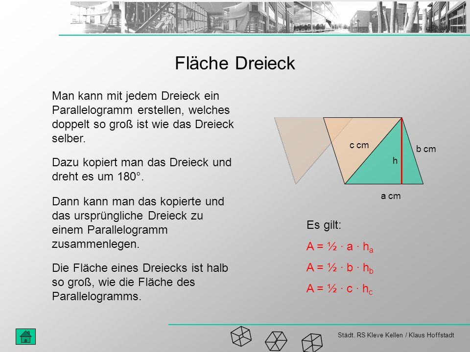Fläche Dreieck Man kann mit jedem Dreieck ein Parallelogramm erstellen, welches doppelt so groß ist wie das Dreieck selber.