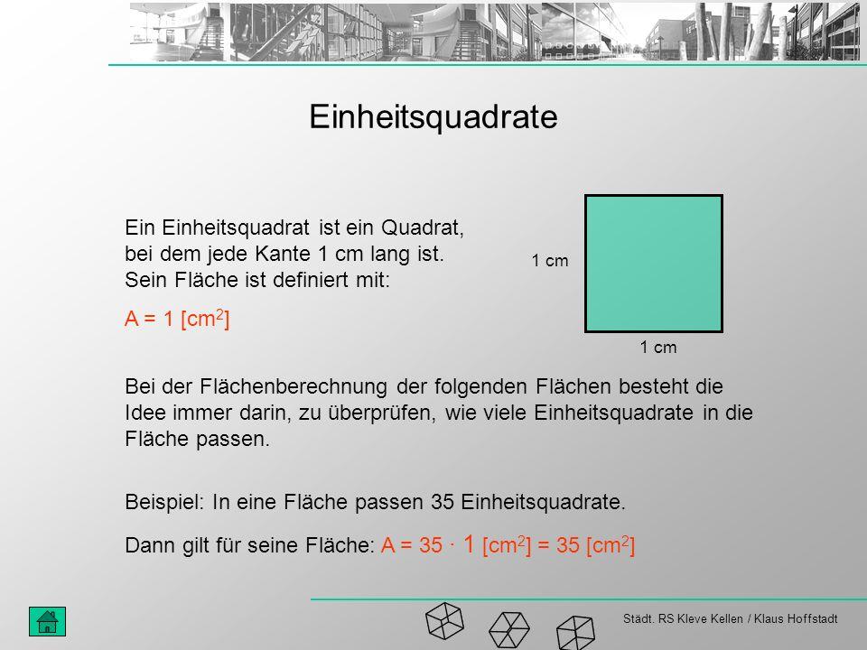 Einheitsquadrate Ein Einheitsquadrat ist ein Quadrat, bei dem jede Kante 1 cm lang ist. Sein Fläche ist definiert mit: