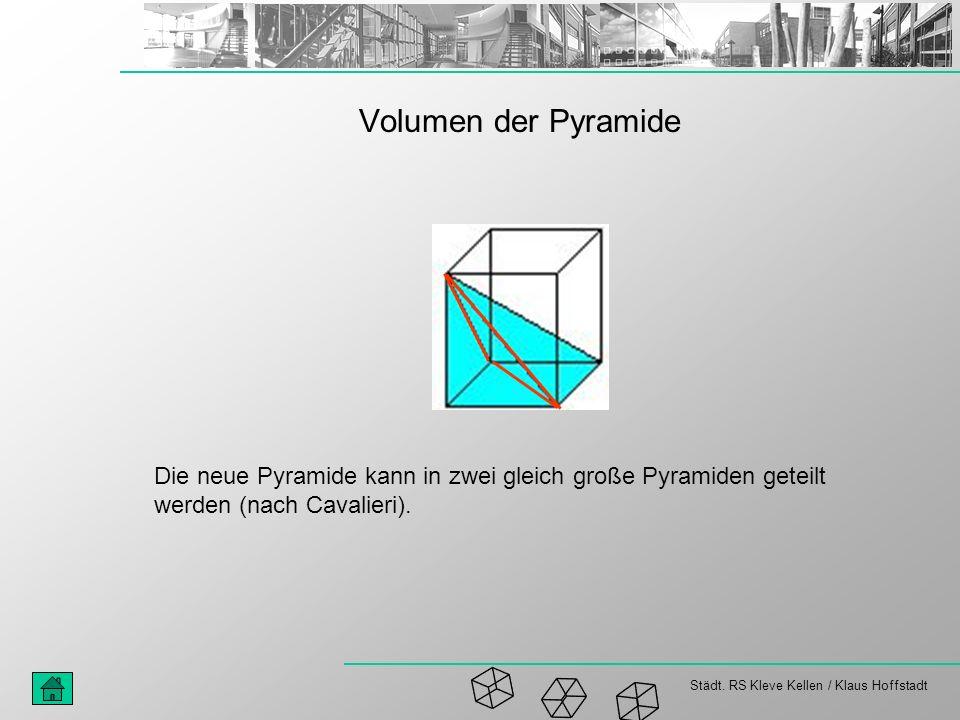 Volumen der Pyramide Die neue Pyramide kann in zwei gleich große Pyramiden geteilt werden (nach Cavalieri).