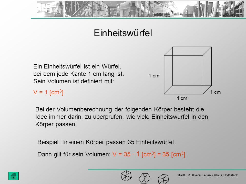 Einheitswürfel Ein Einheitswürfel ist ein Würfel, bei dem jede Kante 1 cm lang ist. Sein Volumen ist definiert mit: