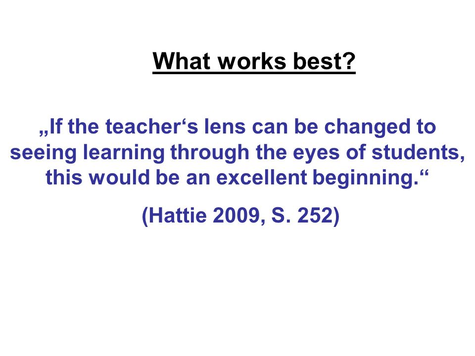 "What works best ""If the teacher's lens can be changed to seeing learning through the eyes of students, this would be an excellent beginning."