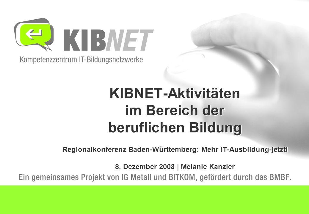 KIBNET-Aktivitäten im Bereich der beruflichen Bildung Regionalkonferenz Baden-Württemberg: Mehr IT-Ausbildung-jetzt.