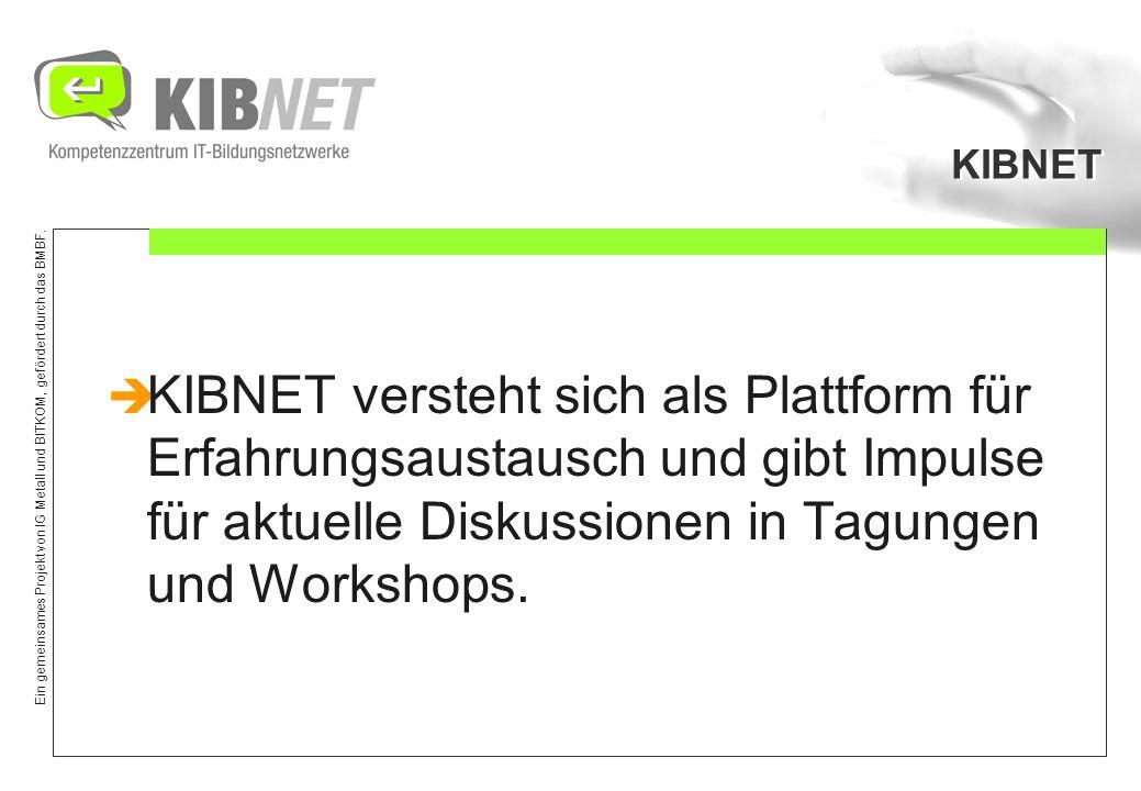 KIBNET KIBNET versteht sich als Plattform für Erfahrungsaustausch und gibt Impulse für aktuelle Diskussionen in Tagungen und Workshops.