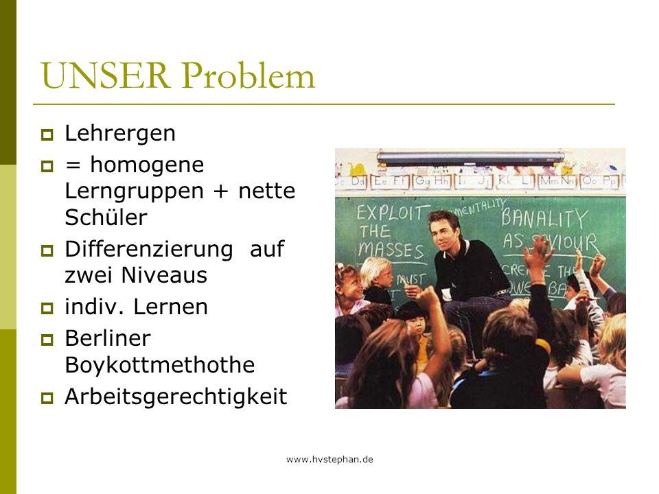 UNSER Problem Lehrergen = homogene Lerngruppen + nette Schüler