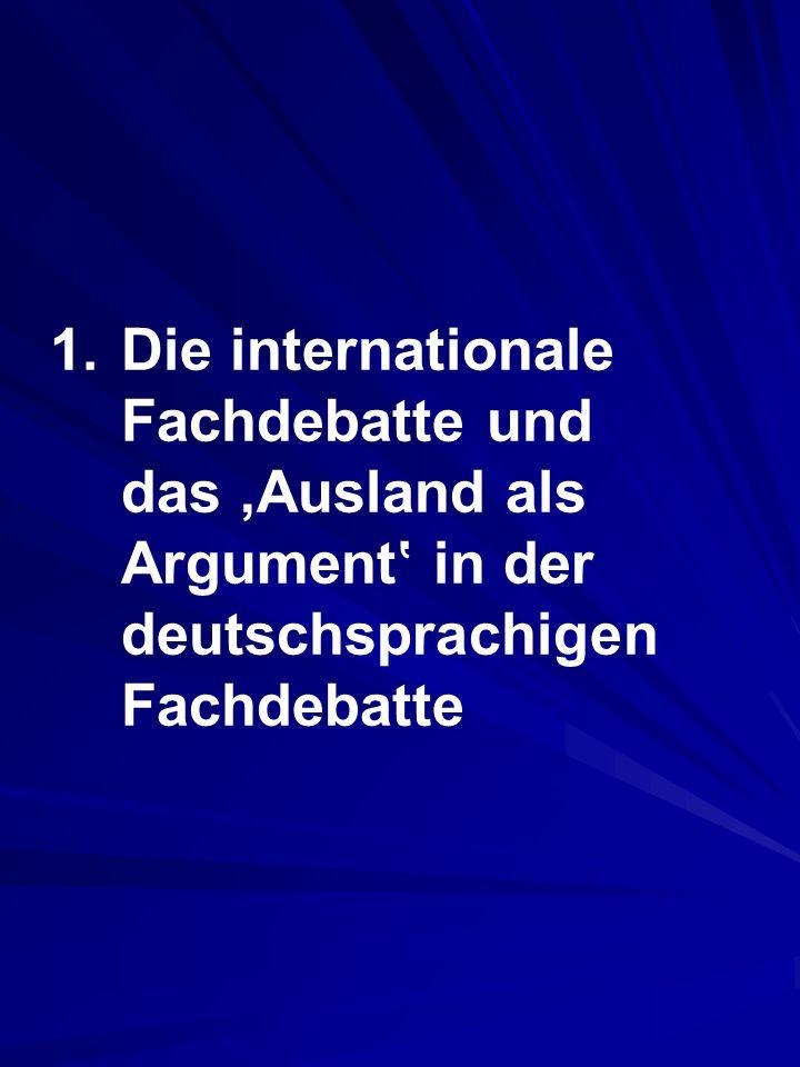 1. Die internationale Fachdebatte und das 'Ausland als Argument' in der deutschsprachigen Fachdebatte