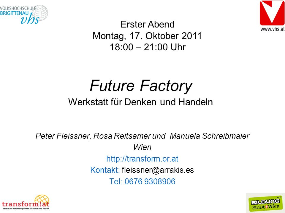 Future Factory Erster Abend Montag, 17. Oktober 2011 18:00 – 21:00 Uhr