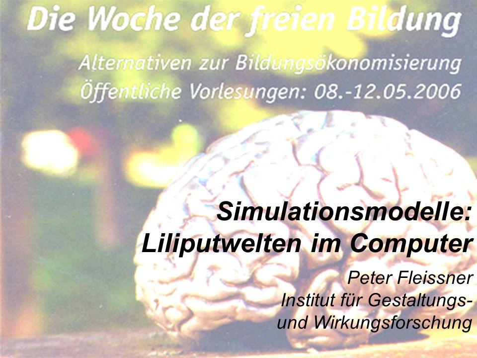 Simulationsmodelle: Liliputwelten im Computer Peter Fleissner Institut für Gestaltungs- und Wirkungsforschung