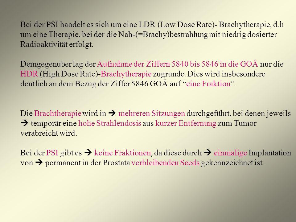 Bei der PSI handelt es sich um eine LDR (Low Dose Rate)- Brachytherapie, d.h