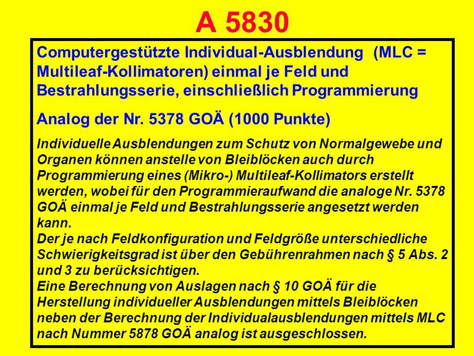 A 5830 Computergestützte Individual-Ausblendung (MLC = Multileaf-Kollimatoren) einmal je Feld und Bestrahlungsserie, einschließlich Programmierung.