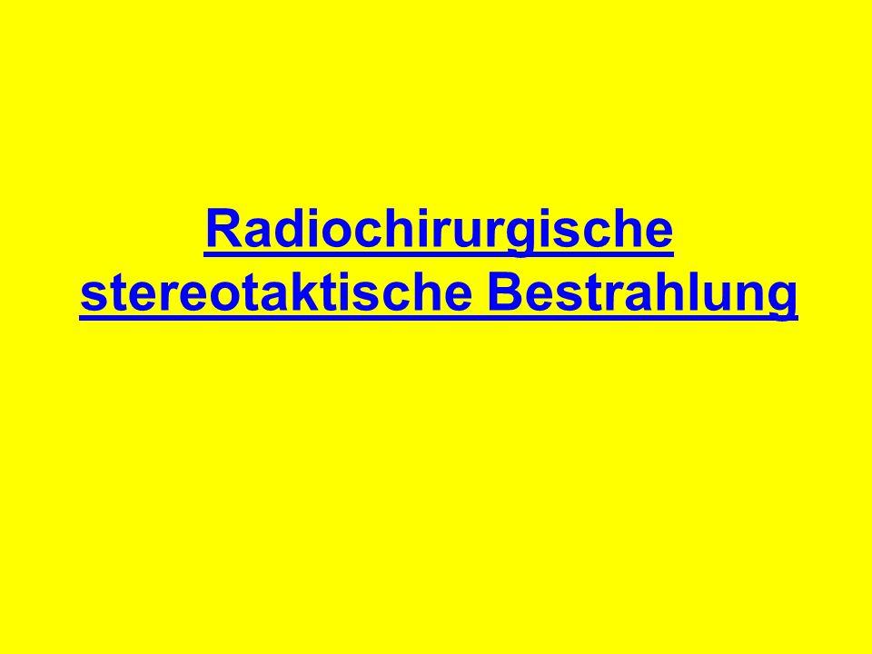 Radiochirurgische stereotaktische Bestrahlung