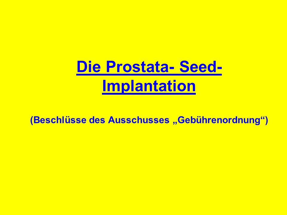 """Die Prostata- Seed- Implantation (Beschlüsse des Ausschusses """"Gebührenordnung )"""