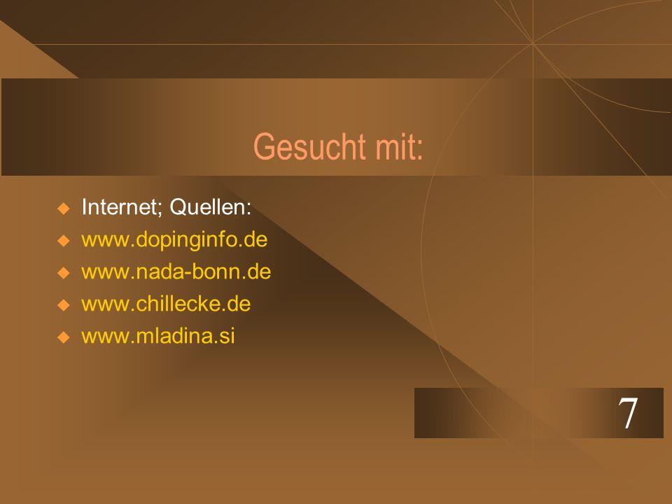 7 Gesucht mit: Internet; Quellen: www.dopinginfo.de www.nada-bonn.de