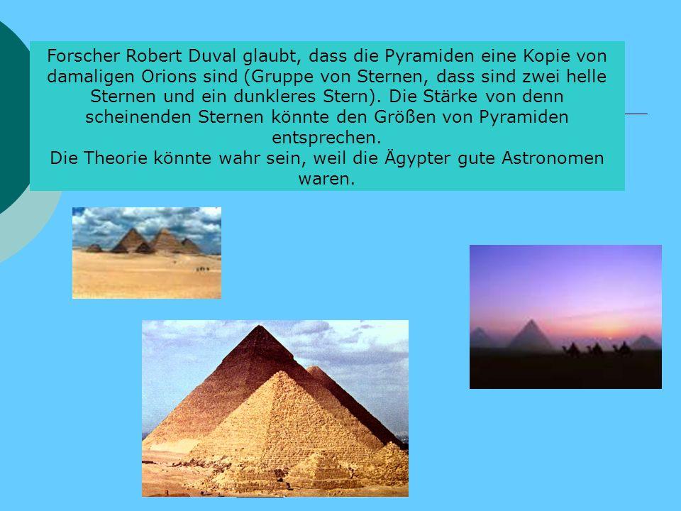 Die Theorie könnte wahr sein, weil die Ägypter gute Astronomen waren.