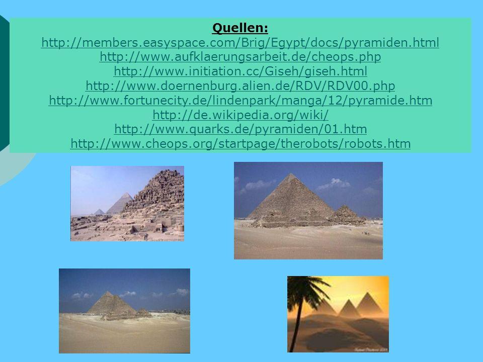 Quellen: http://members.easyspace.com/Brig/Egypt/docs/pyramiden.html. http://www.aufklaerungsarbeit.de/cheops.php.