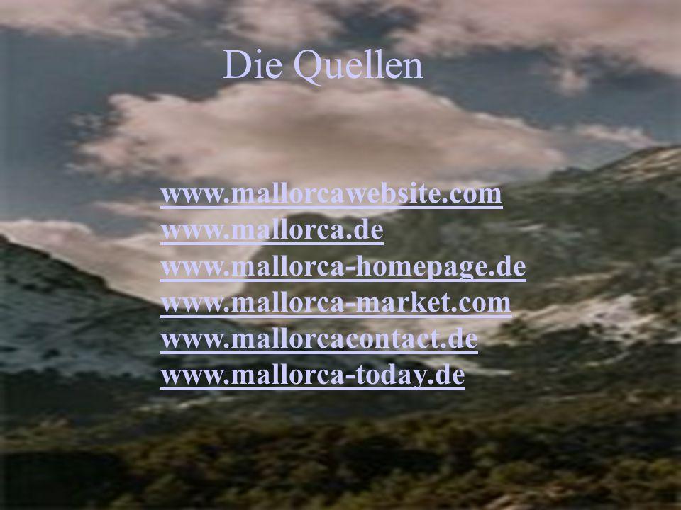 Die Quellen www.mallorcawebsite.com www.mallorca.de