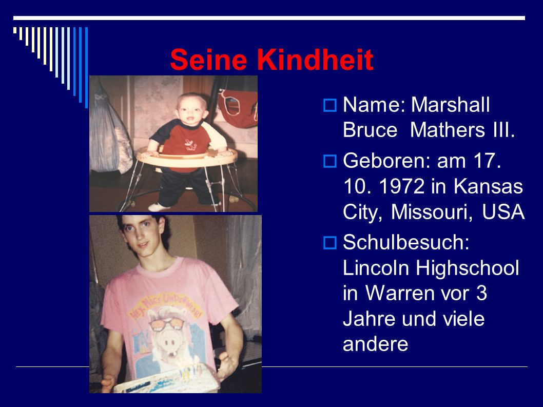 Seine Kindheit Name: Marshall Bruce Mathers Ⅲ.