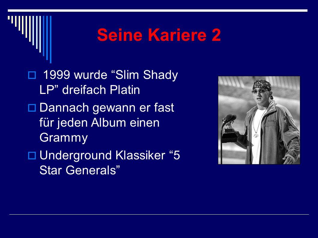Seine Kariere 2 1999 wurde Slim Shady LP dreifach Platin