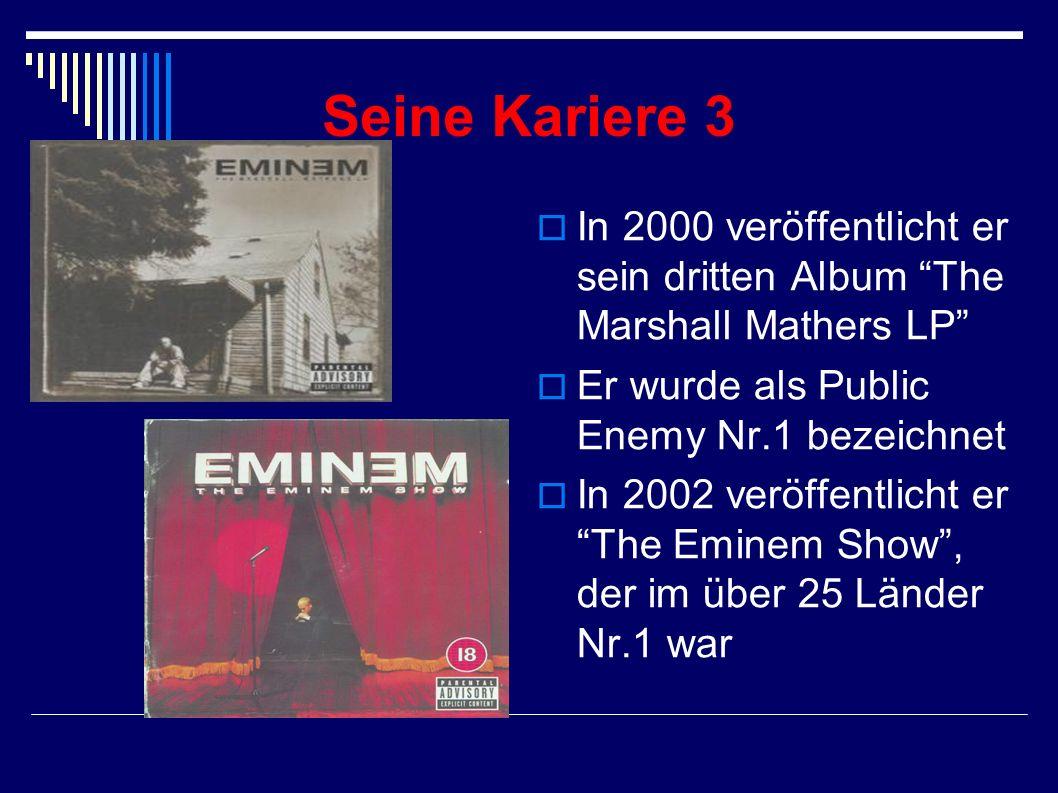 Seine Kariere 3 In 2000 veröffentlicht er sein dritten Album The Marshall Mathers LP Er wurde als Public Enemy Nr.1 bezeichnet.