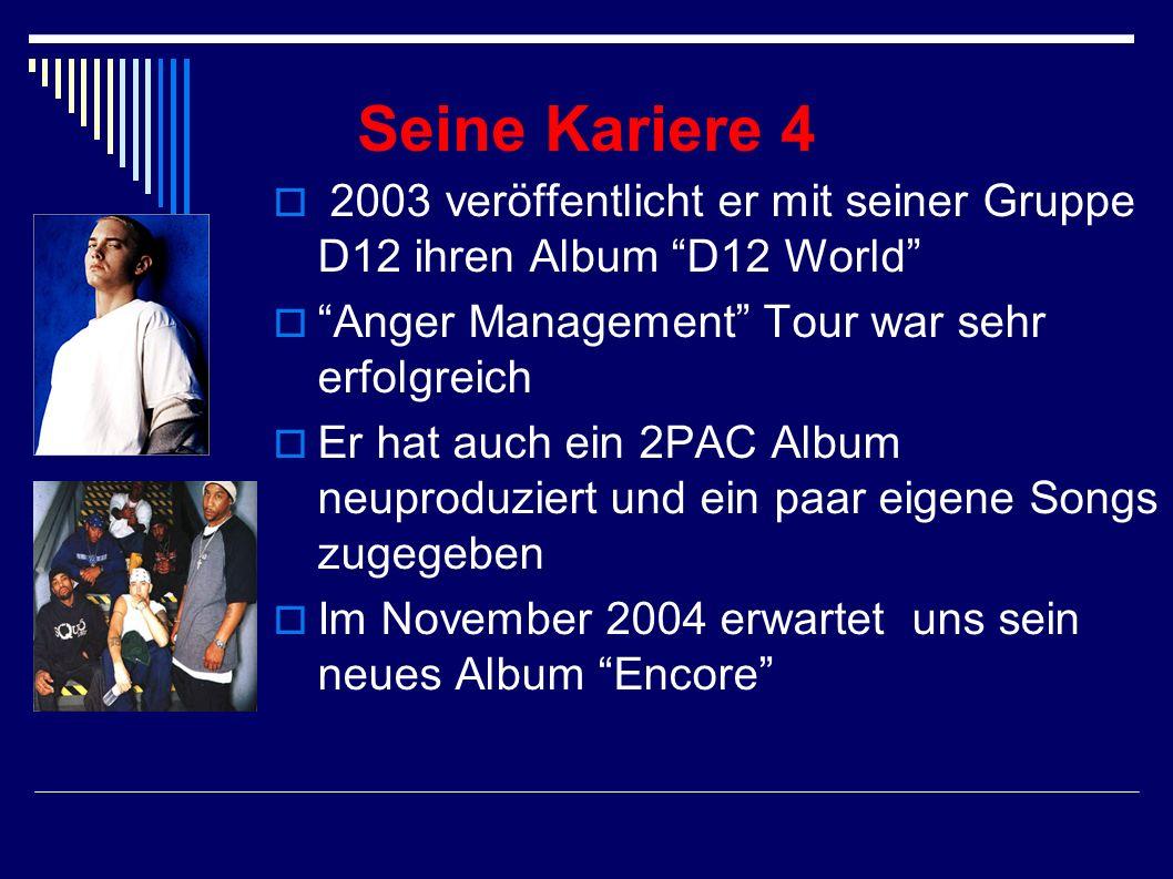 Seine Kariere 42003 veröffentlicht er mit seiner Gruppe D12 ihren Album D12 World Anger Management Tour war sehr erfolgreich.