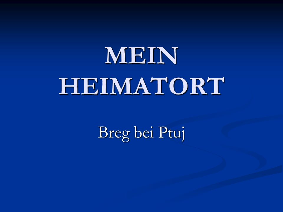 MEIN HEIMATORT Breg bei Ptuj