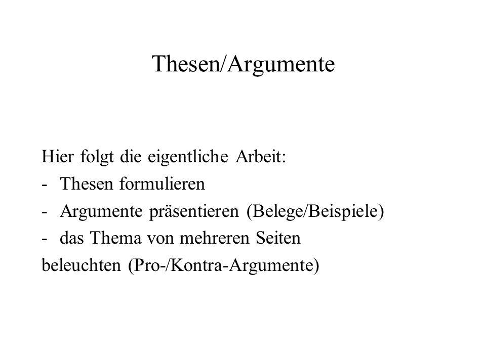 Thesen/Argumente Hier folgt die eigentliche Arbeit: Thesen formulieren