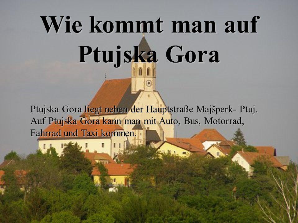 Wie kommt man auf Ptujska Gora