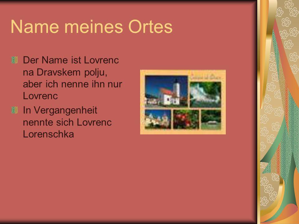 Name meines Ortes Der Name ist Lovrenc na Dravskem polju, aber ich nenne ihn nur Lovrenc.