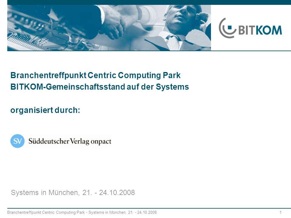 Branchentreffpunkt Centric Computing Park BITKOM-Gemeinschaftsstand auf der Systems organisiert durch: