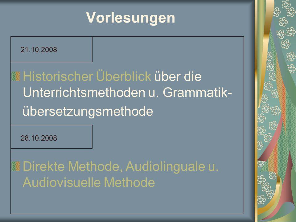 Vorlesungen 21.10.2008. Historischer Überblick über die Unterrichtsmethoden u. Grammatik- übersetzungsmethode.