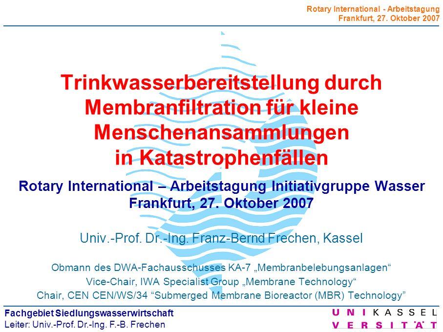 Trinkwasserbereitstellung durch Membranfiltration für kleine Menschenansammlungen in Katastrophenfällen Rotary International – Arbeitstagung Initiativgruppe Wasser Frankfurt, 27. Oktober 2007