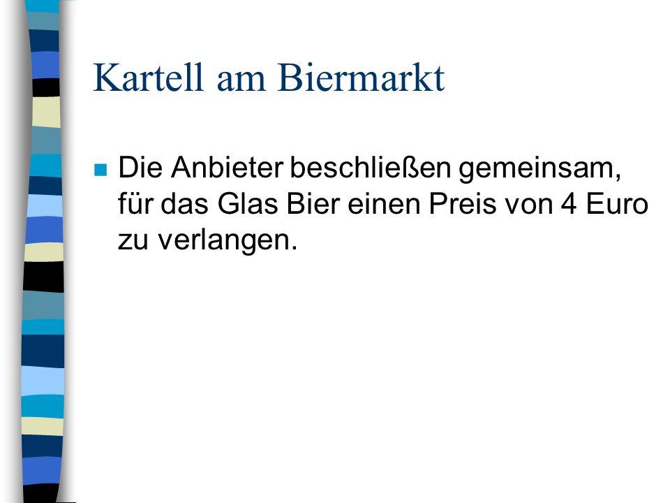 Kartell am Biermarkt Die Anbieter beschließen gemeinsam, für das Glas Bier einen Preis von 4 Euro zu verlangen.