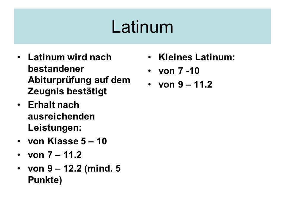 Latinum Latinum wird nach bestandener Abiturprüfung auf dem Zeugnis bestätigt. Erhalt nach ausreichenden Leistungen: